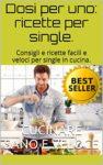 dosi-per-uno-ricette-per-single-ricette-e-consigli-per-single-in-cucina-imparare-facili-e-gustose-ricette-con-dosi-singole-spuntini-veloci-e-sani