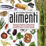 il-grande-libro-degli-alimenti-dizionario-illustrato-1000-alimenti-dallacquisto-alla-conservazione-dai-metodi-di-cottura-ai-valori-nutritivi
