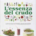 lessenza-del-crudo-oltre-180-ricette-crudiste-vegan-e-biologiche