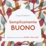 semplicemente-buono-ricette-per-una-cucina-facile-e-low-cost-di-giorgia-di-sabatino-edito-da-de-agostini